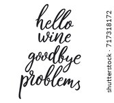 hello wine  goodbye problems.... | Shutterstock .eps vector #717318172