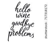 hello wine  goodbye problems.... | Shutterstock .eps vector #717318172