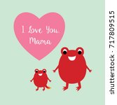 cute frog loves mommy greeting... | Shutterstock .eps vector #717809515