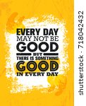 everyday may not be good but... | Shutterstock .eps vector #718042432