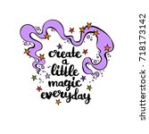 create a little magic everyday. ... | Shutterstock .eps vector #718173142