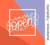 we are open modern calligraphy... | Shutterstock .eps vector #718281442