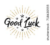 Stock vector good luck fireworks message quote sign lettering handwritten vector for greeting 718630555
