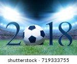 new year 2018 concept. soccer...   Shutterstock . vector #719333755