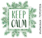 keep calm tropical palm leaves... | Shutterstock . vector #719519326