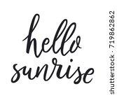 hello sunrise. hand drawn quote ... | Shutterstock .eps vector #719862862