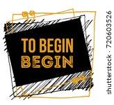 to begin begin inspirational... | Shutterstock .eps vector #720603526