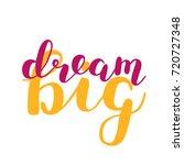 dream big. brush hand lettering ... | Shutterstock . vector #720727348