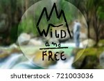 wild and free text over the... | Shutterstock . vector #721003036