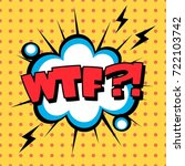 wtf comic book bubble text... | Shutterstock .eps vector #722103742