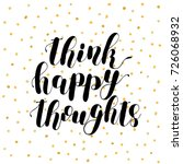 think happy thoughts. brush... | Shutterstock . vector #726068932