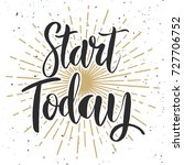 start today. hand drawn... | Shutterstock .eps vector #727706752