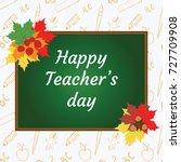 happy teacher's day. blackboard ... | Shutterstock .eps vector #727709908