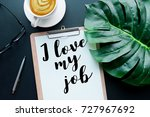 i love my job text on notepad... | Shutterstock . vector #727967692