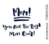 mom  you are the best mom ever  ... | Shutterstock .eps vector #728042536