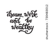 dream  work and be wealthy.... | Shutterstock .eps vector #730483012
