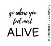 go where you feel most alive... | Shutterstock .eps vector #730589242