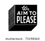 we aim to please   retro ad art ... | Shutterstock .eps vector #73198363