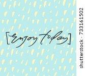 enjoy today   trendy hand... | Shutterstock .eps vector #733161502