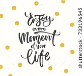 enjoy every moment of your life ...   Shutterstock .eps vector #733196545