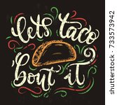 let's taco 'bout it. tacos... | Shutterstock .eps vector #733573942