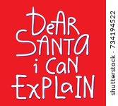 dear santa i can explain   hand ... | Shutterstock .eps vector #734194522