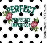 perfect perfectly imperfect... | Shutterstock .eps vector #735576328