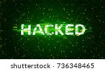 hacked. cyber crime concept.... | Shutterstock .eps vector #736348465