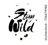 stay wild hand written... | Shutterstock .eps vector #736679986
