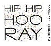 hip hip hooray   decorative...   Shutterstock .eps vector #736700002