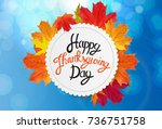 happy thanksgiving day... | Shutterstock . vector #736751758