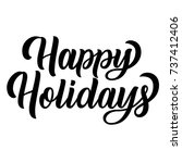happy holidays black ink brush... | Shutterstock .eps vector #737412406