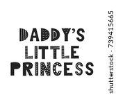daddy's little princess   cute... | Shutterstock .eps vector #739415665