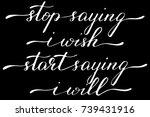 phrase stop saying i wish start ... | Shutterstock .eps vector #739431916