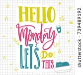 hello monday  let's do this.... | Shutterstock .eps vector #739489192