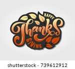 hand drawn happy thanksgiving... | Shutterstock .eps vector #739612912