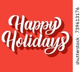 happy holidays hand lettering... | Shutterstock .eps vector #739613176