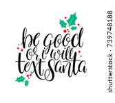 be good or i will text santa.... | Shutterstock .eps vector #739748188