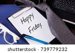 happy friday on notepad. office ... | Shutterstock . vector #739779232