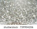 silver bright abstract bokeh... | Shutterstock . vector #739904206