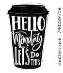 hello monday  lets do this.... | Shutterstock . vector #740239756