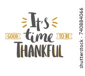 it's good time to be thankful   ... | Shutterstock .eps vector #740884066