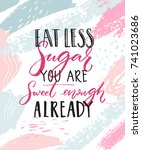 eat less sugar  you are sweet... | Shutterstock .eps vector #741023686