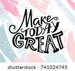 make today great. inspirational ... | Shutterstock .eps vector #741024745