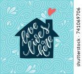 love lives here. hand lettered... | Shutterstock .eps vector #741069706