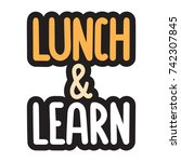 lunch and learn. vector hand...   Shutterstock .eps vector #742307845