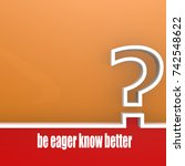 be eager know bigger. concept... | Shutterstock . vector #742548622
