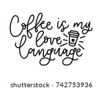 coffee is my love language... | Shutterstock .eps vector #742753936