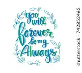 you will forever be my always | Shutterstock .eps vector #742852462