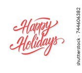 happy holidays hand lettering... | Shutterstock .eps vector #744606382